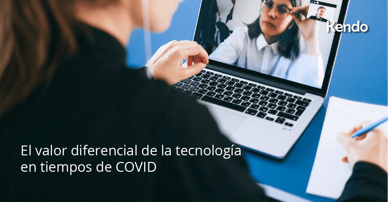 El valor diferencial de la tecnología en tiempos de COVID
