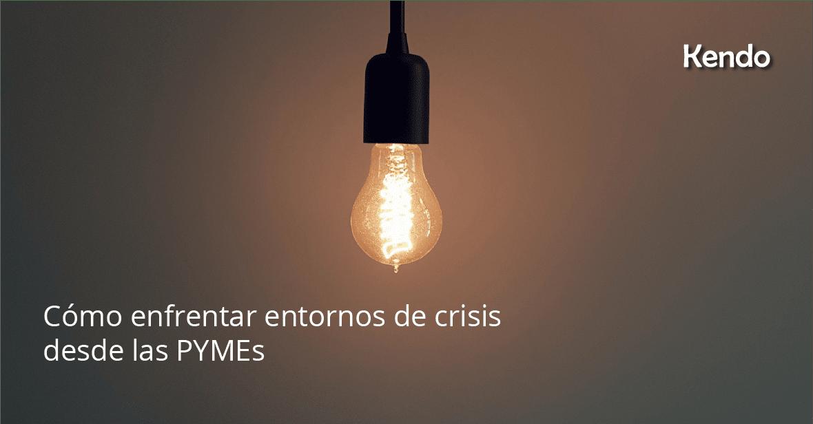 Cómo enfrentar entornos de crisis desde las PYMEs