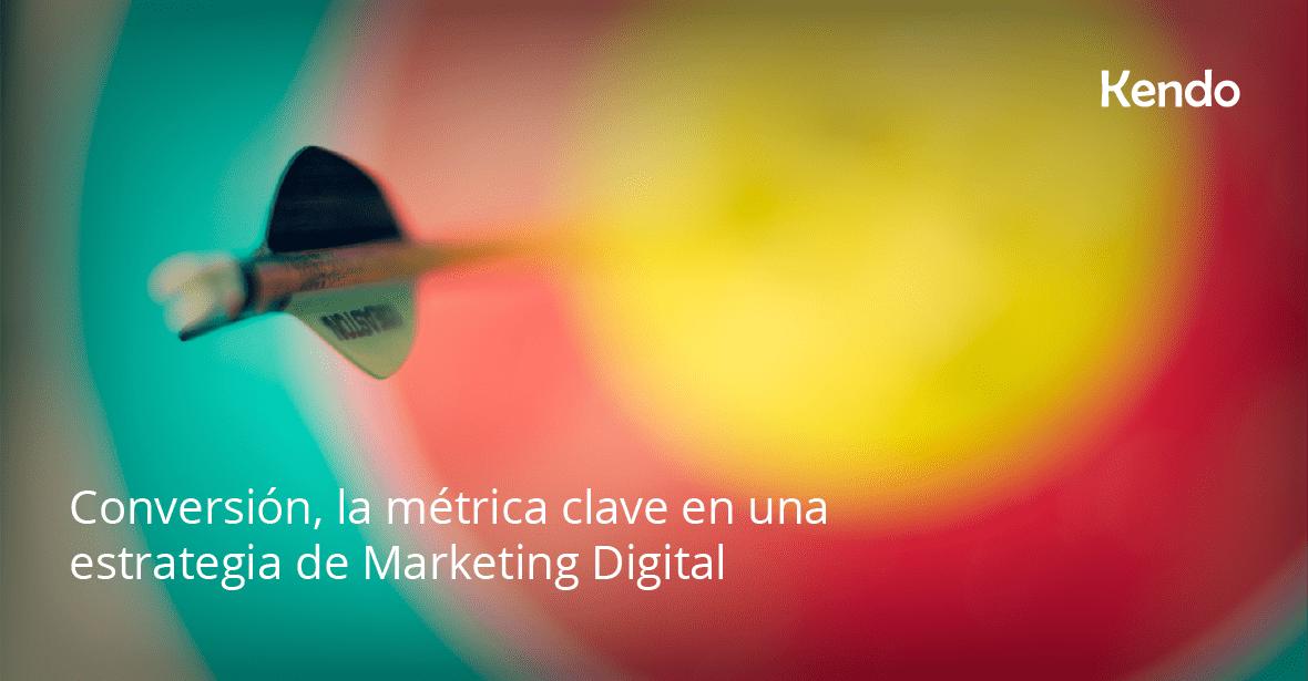 Conversión, la métrica clave en una estrategia de Marketing Digital