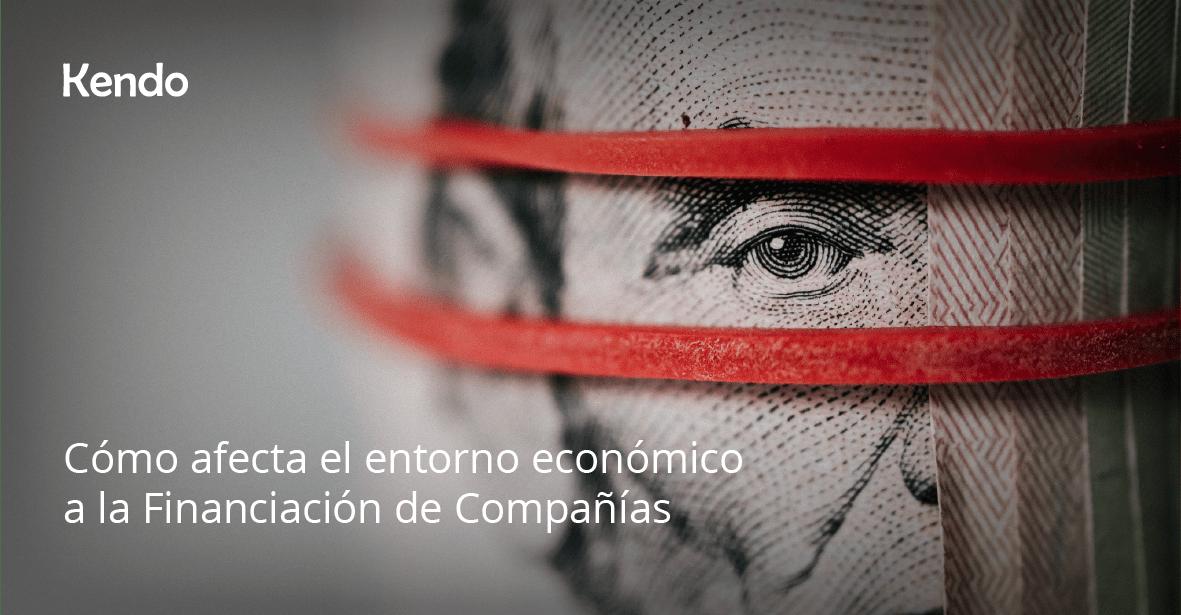 Cómo afecta el entorno económico a la Financiación de Compañías