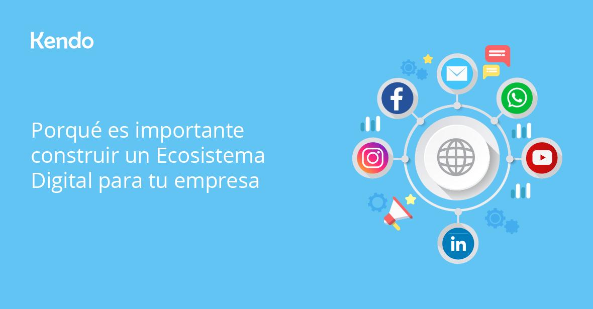 Porqué es importante construir un Ecosistema Digital para tu empresa
