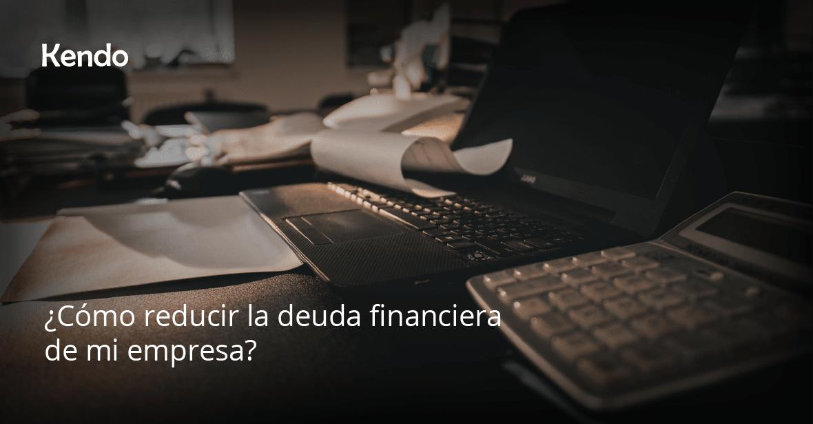 ¿Cómo reducir la deuda financiera de mi empresa?