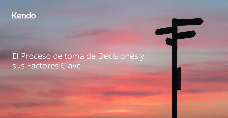 El Proceso de toma de Decisiones y sus Factores Clave