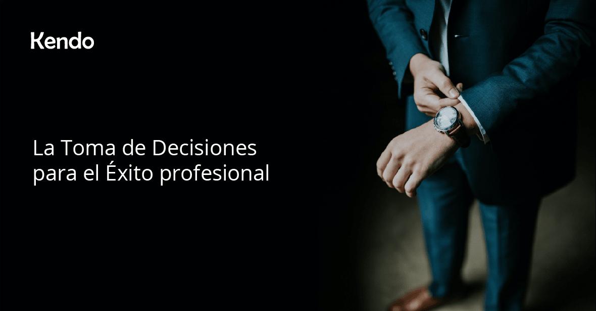 La Toma de Decisiones para el Éxito profesional
