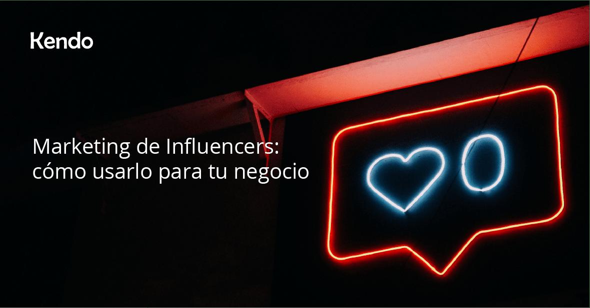 Marketing de Influencers: cómo usarlo para tu negocio